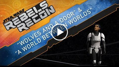 """Rebels Recon: Inside """"Wolves and a Door"""" and """"A World Between Worlds"""""""