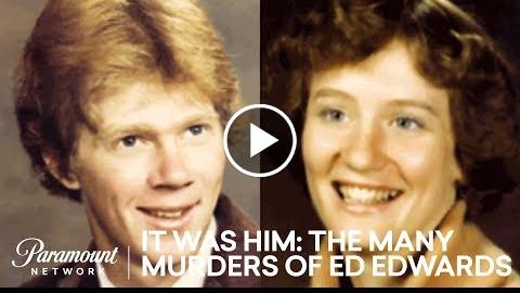 News Team Helps Solve Cold Case  It Was Him: The Many Murders of Ed Edwards  Paramount Network