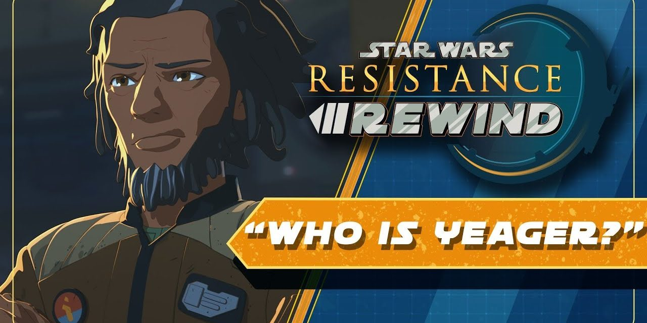 Star Wars Resistance Rewind #1.4 | Who is Yeager?