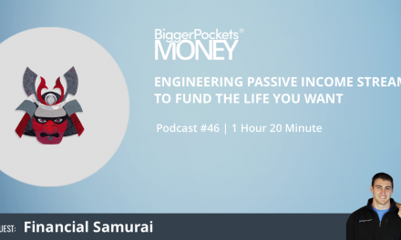 BiggerPockets Money Podcast 46: Engineering Passive Income Streams to Fund the Life You Want with Financial Samurai