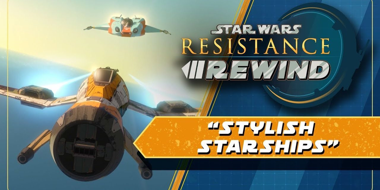 Star Wars Resistance Rewind #1.9   Stylish Starships