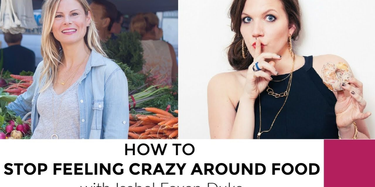 How To Stop Feeling Crazy Around Food + Weight with Isabel Foxen Duke