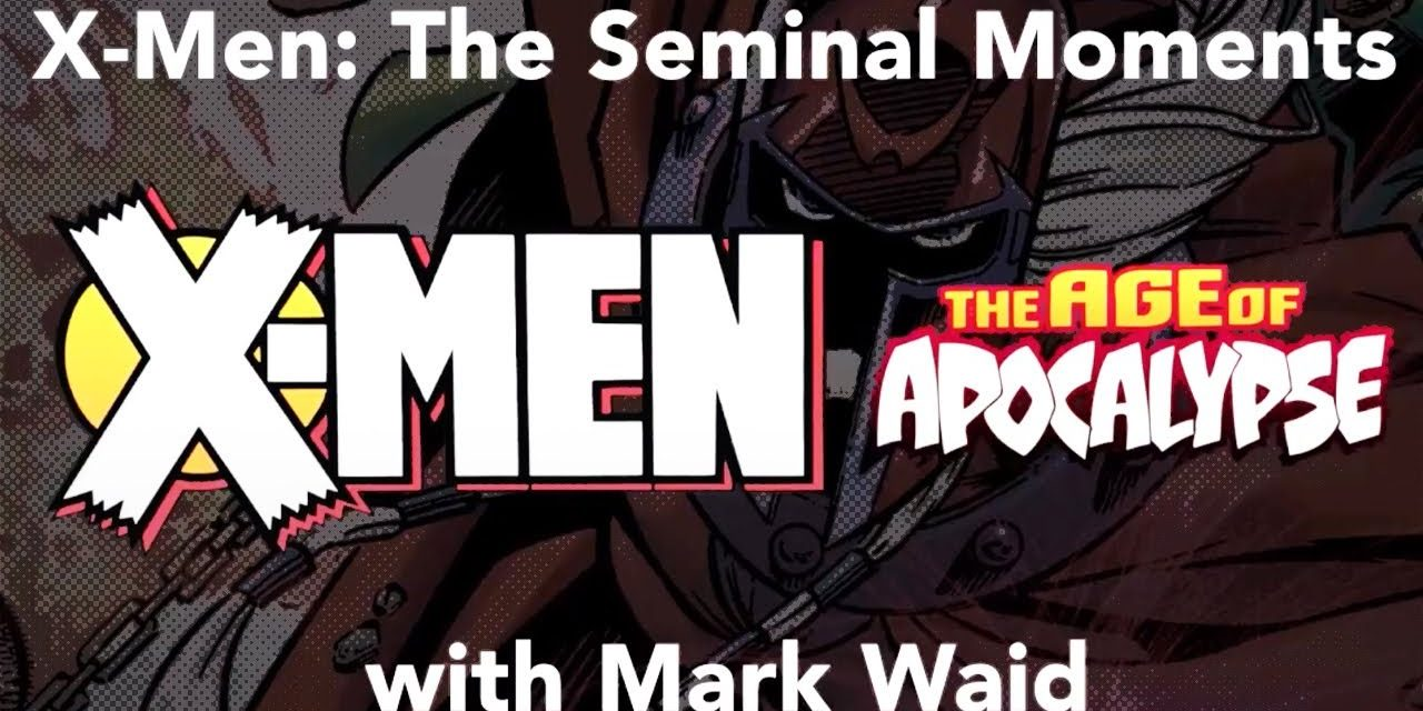 X-Men Seminal Moments: Mark Waid and The Age of Apocalypse