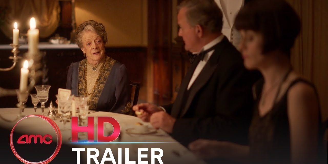 DOWNTON ABBEY FILM – Official Trailer #2 (Maggie Smith, Michelle Dockery) | AMC Theatres (2019)