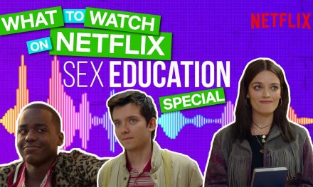 Sex Education | What To Watch On Netflix Podcast