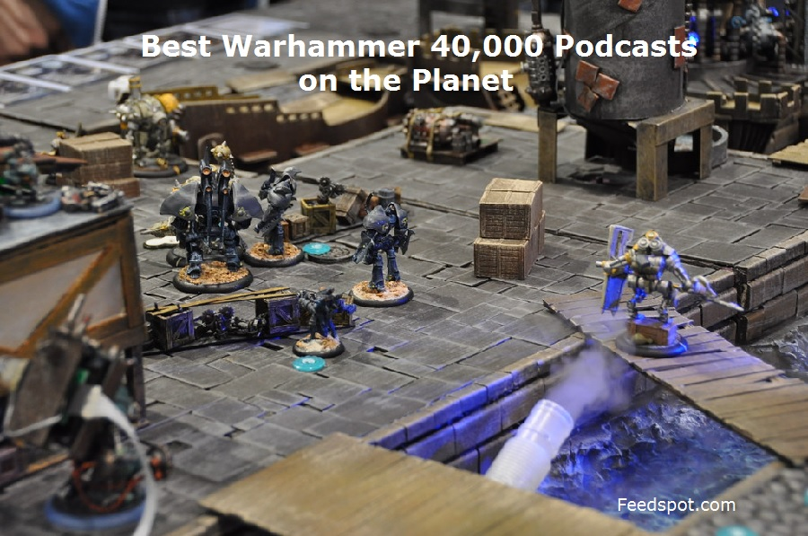 Top 25 Warhammer 40,000 Podcasts You Must Follow in 2020 (Miniature Wargame)