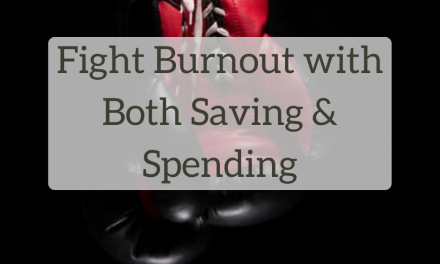 Fight Burnout with Both Saving and Spending