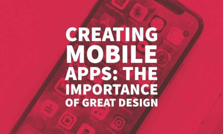 Creating Mobile Apps: The Importance of Great Design
