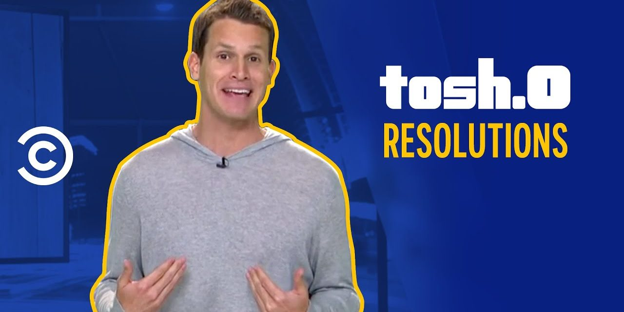 Tosh.0 New Year's Resolutions