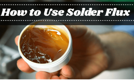 How to Use Solder Flux – Ultimate Guide