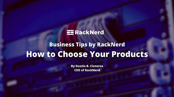 Guest Post: How to Choose Your Products by Dustin B. Cisneros, CEO of RackNerd