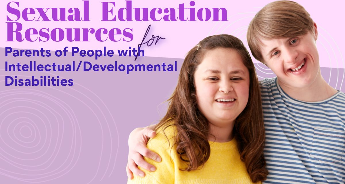 Sex Education Resources that Target Intellectual & Developmental Disabilities