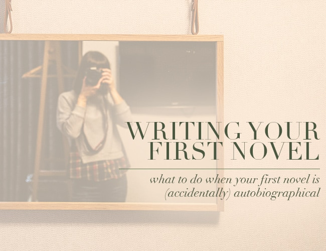 Writing Your First Novel: How to Fix an (Accidentally) Autobiographical Novel