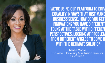 Minea Moore of Salesforce:  Businesses Can be in the Business of Doing Good and Driving Inclusion Without Sacrificing Performance