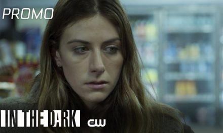 In The Dark   Season 3 Episode 3   Somewhere Over The Border Promo   The CW