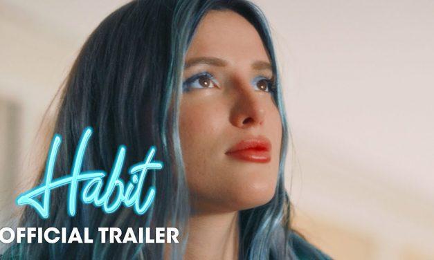 Habit (2021 Movie) Red Band Trailer – Bella Thorne, Gavin Rossdale, Libby Mintz