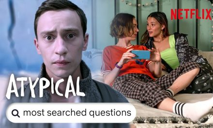 Atypical – Answers To The Most Searched For Questions – Season 4 Spoilers! | Netflix