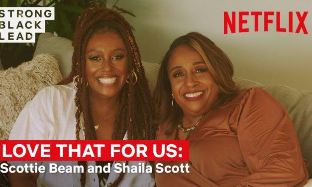 Love That For Us Ep 3: Scottie Beam & Shaila Scott   Strong Black Lead   Netflix