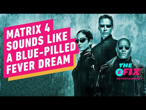 The Matrix 4 Movie Sounds Like a Blue Pilled Fever Dream – IGN The Fix: Entertainment