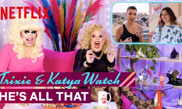 Drag Queens Trixie Mattel & Katya React to He's All That | I Like to Watch | Netflix