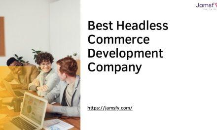 Best Headless Commerce Development Company | Jamsfy