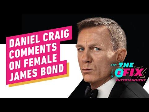 Daniel Craig's Comments on a Female James Bond Might Surprise You – IGN The Fix: Entertainment